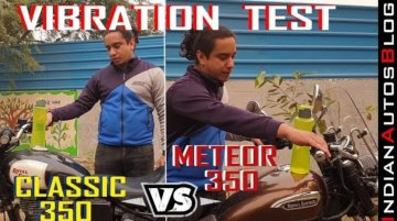 Meteor 350 vs Classic 350 BS4 bottle test - Which one has fewer vibrations?
